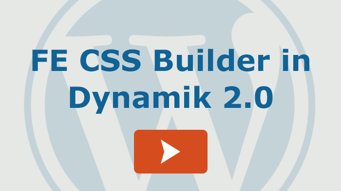 FE CSS Builder in Dynamik 2.0 and Extender 1.7